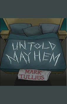 Untold Mayhem: An Assortment of Violence, Mark Tullius