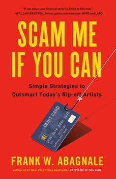 Scam Me If You Can: Simple Strategies to Outsmart Today's Rip-off Artists Simple Strategies to Outsmart Today's Rip-off Artists, Frank Abagnale