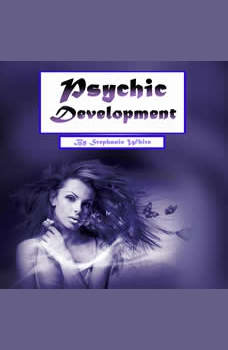 Psychic Development: Psychometry, Numerology, and Psychic Dreams Clarified, Stephanie White