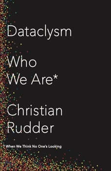 Dataclysm: Who We Are (When We Think No One's Looking) Who We Are (When We Think No One's Looking), Christian Rudder