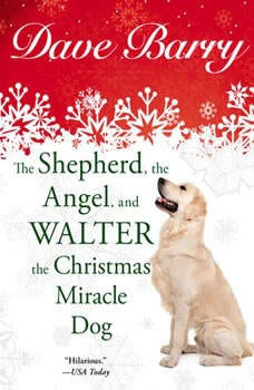 The Shepherd, the Angel, and Walter the Christmas Miracle Dog, Dave Barry