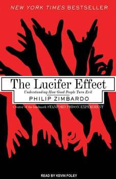 The Lucifer Effect: Understanding How Good People Turn Evil Understanding How Good People Turn Evil, Philip Zimbardo