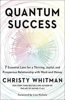 Quantum Success: 7 Essential Laws for a Thriving, Joyful, and Prosperous Relationship with Work and Money, Christy Whitman