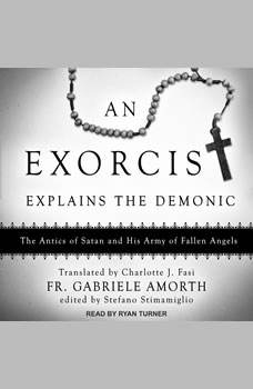 An Exorcist Explains the Demonic: The Antics of Satan and His Army of Fallen Angels, Fr. Gabriele Amorth