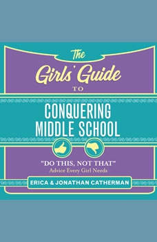 "The Girls' Guide to Conquering Middle School: ""Do This, Not That"" Advice Every Girl Needs, Jonathan Catherman"
