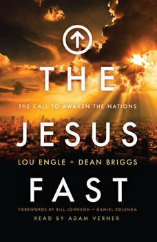 The Jesus Fast: The Call to Awaken the Nations, Lou Engle