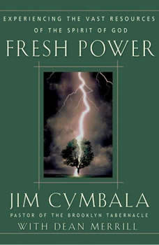 Fresh Power: What Happens When God Leads and You Follow, Jim Cymbala