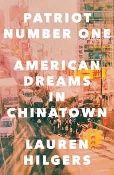 Patriot Number One: American Dreams in Chinatown, Lauren Hilgers