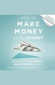 How to Make Money on the Internet: Leave Your 9 to 5 Job and Create a Passive Income in 2020, Raphael Leonardo