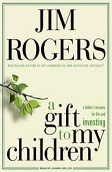 A Gift to My Children: A Father's Lessons for Life and Investing, Jim Rogers