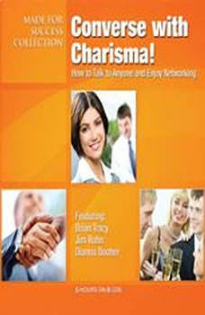 Converse with Charisma!: How to Talk to Anyone and Enjoy Networking How to Talk to Anyone and Enjoy Networking, Made for Success