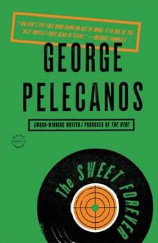 The Sweet Forever, George P. Pelecanos