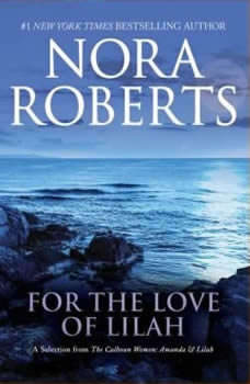 For the Love of Lilah: A Selection from The Calhoun Women: Amanda & Lilah, Nora Roberts