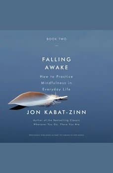 Falling Awake: How to Practice Mindfulness in Everyday Life, Jon Kabat-Zinn