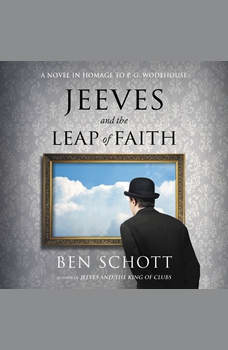 Jeeves and the Leap of Faith: A Novel in Homage to P. G. Wodehouse, Ben Schott