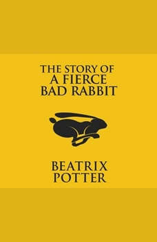 Story of A Fierce Bad Rabbit, The, Beatrix Potter