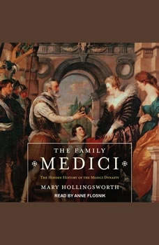The Family Medici: The Hidden History of the Medici Dynasty, Mary Hollingsworth