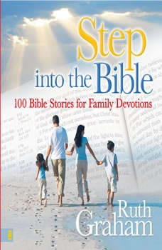 Step into the Bible: 100 Family Devotions to Help Grow Your Child's Faith 100 Family Devotions to Help Grow Your Child's Faith, Ruth Graham