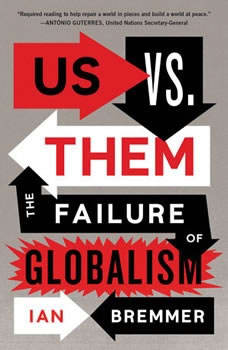 Us vs. Them: The Failure of Globalism The Failure of Globalism, Ian Bremmer