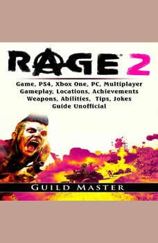 Rage 2 Game, PS4, Xbox One, PC, Multiplayer, Gameplay, Locations, Achievements, Weapons, Abilities, Tips, Jokes, Guide Unofficial, Guild Master
