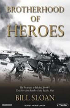 Brotherhood of Heroes: The Marines at Peleliu, 1944-The Bloodiest Battle of the Pacific War, Bill Sloan