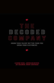 The Decoded Company: Know Your Talent Better Than You Know Your Customers, Leerom Segal