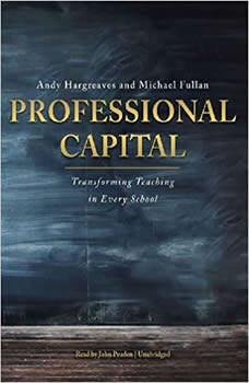 Professional Capital: Transforming Teaching in Every School, Andy Hargreaves and Michael Fullan