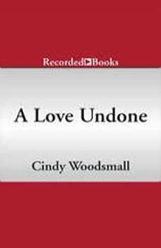 A Love Undone: An Amish Novel of Shattered Dreams and God's Unfailing Grace An Amish Novel of Shattered Dreams and God's Unfailing Grace, Cindy Woodsmall