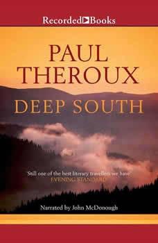 Deep South: Four Seasons on Back Roads Four Seasons on Back Roads, Paul Theroux
