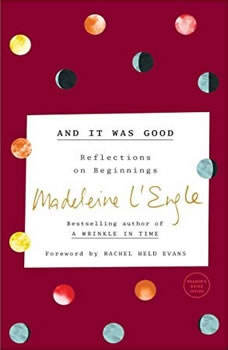 And It Was Good: Reflections on Beginnings Reflections on Beginnings, Madeleine L'Engle