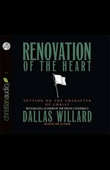 Renovation of the Heart: Putting on the Character of Christ, Dallas Willard
