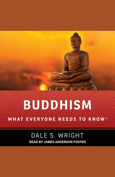 Buddhism: What Everyone Needs to Know, Dale S. Wright