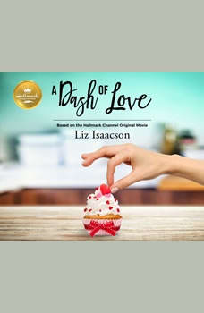Dash of Love, A: Based on the Hallmark Channel Original Movie Based on the Hallmark Channel Original Movie, Liz Isaacson