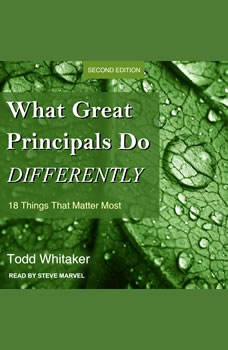 What Great Principals Do Differently: 18 Things That Matter Most, Second Edition, Todd Whitaker