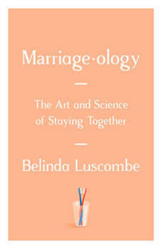 Marriageology: The Art and Science of Staying Together, Belinda Luscombe