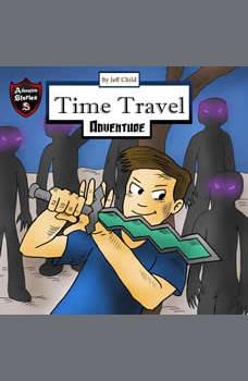 Time Travel Adventure: The Campout Secrets (Kids� Adventure Stories), Jeff Child