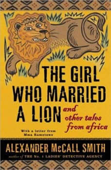 The Girl Who Married a Lion: and Other Tales from Africa, Alexander McCall Smith