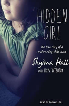 Hidden Girl: The True Story of a Modern-Day Child Slave, Shyima Hall