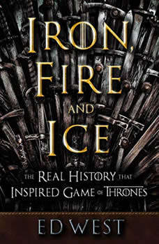 Iron, Fire, and Ice: The Real History that Inspired Game of Thrones, Ed West