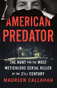 American Predator: The Hunt for the Most Meticulous Serial Killer of the 21st Century, Maureen Callahan