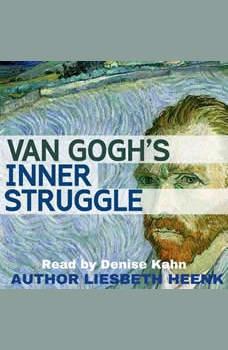 Van Gogh's Inner Struggle: Life, Work and Mental Illness, Liesbeth Heenk
