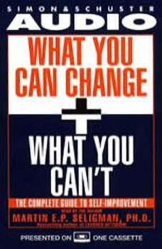 What You Can Change and What You Can't: Using the new Positive Psychology to Realize Your Potential for Lasting Fulfillment, Martin E. P. Seligman
