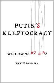 Putin's Kleptocracy: Who Owns Russia?, Karen Dawisha