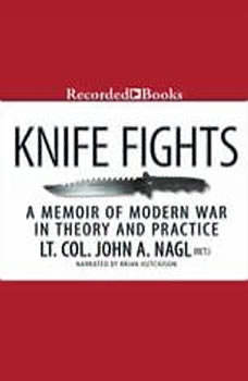 Knife Fights: A Memoir of Modern War in Theory and Practice, John Nagl