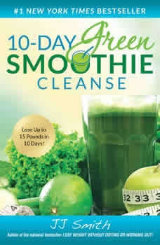 10-Day Green Smoothie Cleanse: Lose Up to 15 Pounds in 10 Days! Lose Up to 15 Pounds in 10 Days!, JJ Smith