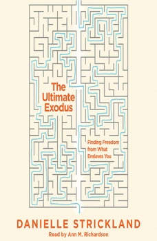 The Ultimate Exodus: Finding Freedom from What Enslaves You, Danielle Strickland