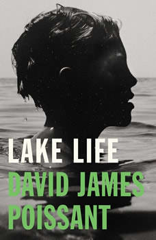 Lake Life: A Novel, David James Poissant