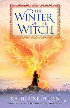 The Winter of the Witch: A Novel, Katherine Arden