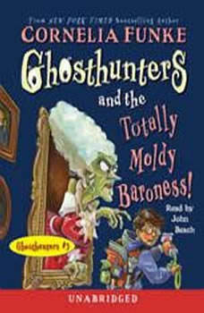Ghosthunters and the Totally Moldy Baroness!: Ghosthunters #3 Ghosthunters #3, Cornelia Funke