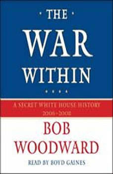The War Within: A Secret White House History 2006-2008 A Secret White House History 2006-2008, Bob Woodward